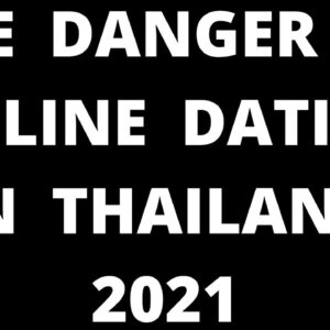 THE DANGER OF ONLINE DATING IN THAILAND 2021