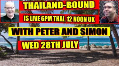 THAILAND-BOUND IS LIVE 12 NOON UK WED 28TH JULY, 21