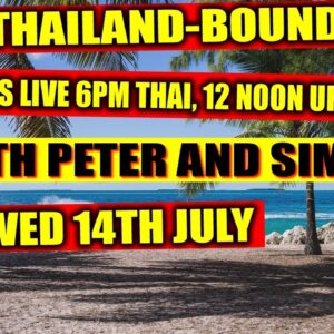 THAILAND-BOUND IS LIVE 12 NOON UK WED 7TH, JULY
