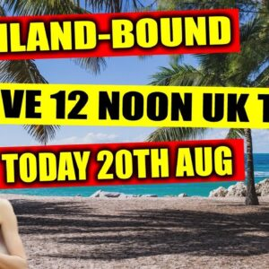 THAILAND BOUND IS LIVE TODAY 20/08/ 12 NOON, UK TIME