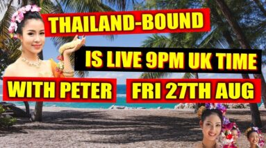 THAILAND BOUND IS LIVE TODAY 27TH AUGUST 9PM, UK TIME