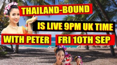 THAILAND BOUND IS LIVE ON FRI 10TH SEP 9PM, UK TIME