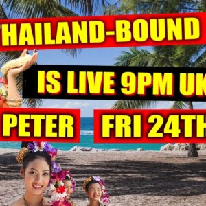 THAILAND BOUND IS LIVE TODAY 24TH SEP, 9PM, UK TIME