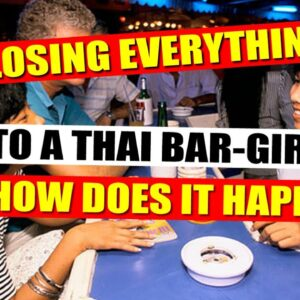 LOSING EVERYTHING TO A THAI BAR-GIRL, WHY?