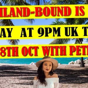 THAILAND BOUND IS LIVE TODAY 8th OCT, 9PM, UK TIME