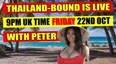 THAILAND BOUND IS LIVE TODAY FRI 22ND OCT, 9PM, UK TIME